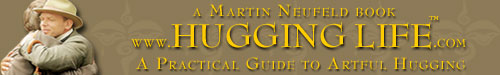Visit www.HuggingLife.com - Martin Neufeld's new book HUGGING LIFE - A Practical Guide to Artful Hugging